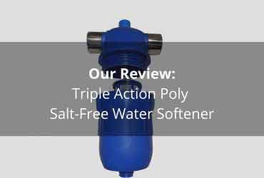Triple Action Poly Salt-Free Water Softener Review