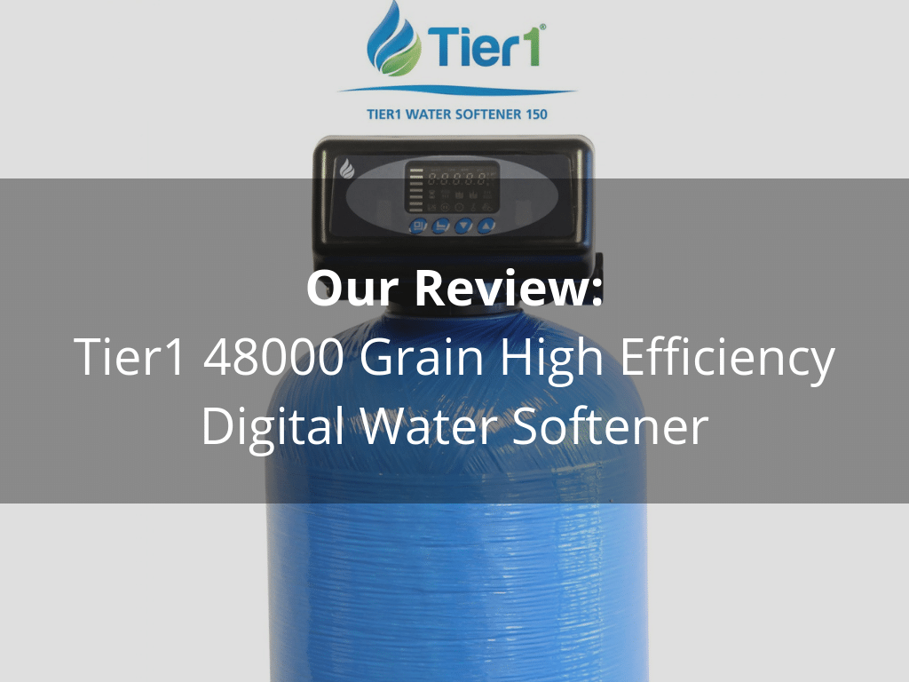 Tier1 48000 Grain High Efficiency Digital Water Softener Review