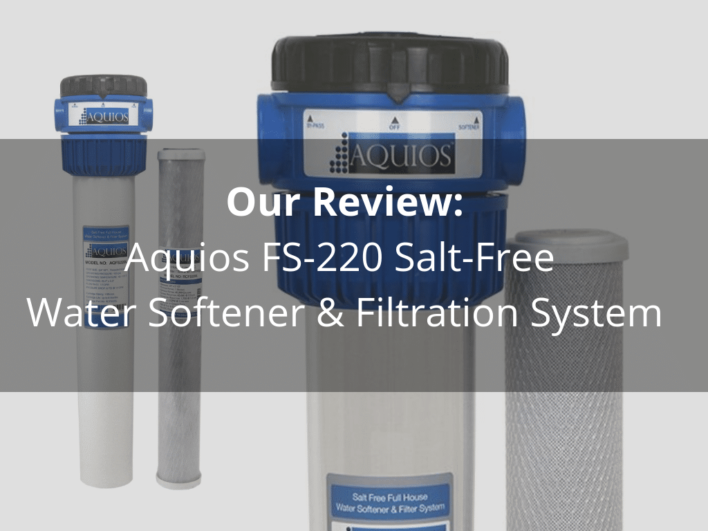 Aquios FS-220 Salt-Free Water Softener and Filtration System Review