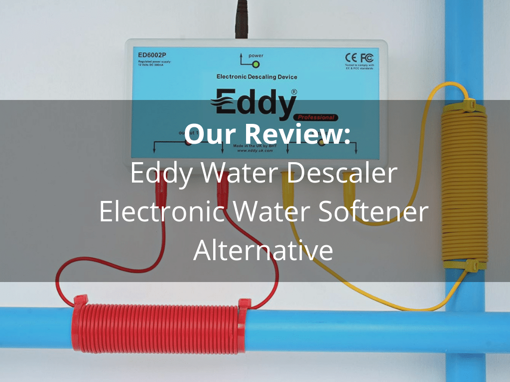 Eddy Water Descaler Electronic Water Softener Alternative Review