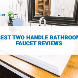 Find The Best Two Handle Bathroom Faucet For Your Home!